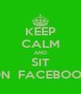 KEEP CALM AND SIT ON  FACEBOOK - Personalised Poster A4 size
