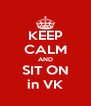 KEEP CALM AND SIT ON in VK - Personalised Poster A4 size