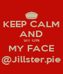 KEEP CALM AND SIT ON MY FACE @Jillster.pie - Personalised Poster A4 size