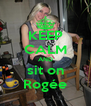 KEEP CALM AND sit on Rogée - Personalised Poster A4 size