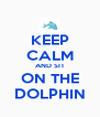 KEEP CALM AND SIT ON THE DOLPHIN - Personalised Poster A4 size