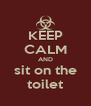 KEEP CALM AND sit on the toilet - Personalised Poster A4 size