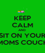 KEEP CALM AND  SIT ON YOUR MOMS COUCH - Personalised Poster A4 size