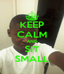 KEEP CALM AND SIT SMALL - Personalised Poster A4 size