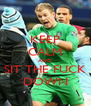 KEEP CALM AND SIT THE FUCK DOWN - Personalised Poster A4 size