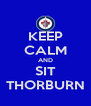 KEEP CALM AND SIT THORBURN - Personalised Poster A4 size