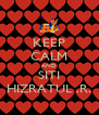 KEEP CALM AND SITI HIZRATUL .R. - Personalised Poster A4 size