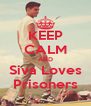 KEEP CALM AND Siva Loves Prisoners - Personalised Poster A4 size
