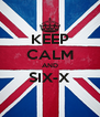 KEEP CALM AND SIX-X  - Personalised Poster A4 size