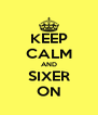 KEEP CALM AND SIXER ON - Personalised Poster A4 size
