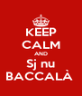 KEEP CALM AND Sj nu BACCALÀ  - Personalised Poster A4 size