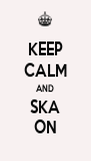 KEEP CALM AND SKA ON - Personalised Poster A4 size