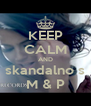 KEEP CALM AND skandalno s M & P - Personalised Poster A4 size