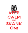 KEEP CALM AND SKANK ON! - Personalised Poster A4 size