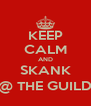 KEEP CALM AND SKANK @ THE GUILD - Personalised Poster A4 size