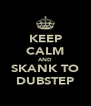 KEEP CALM AND SKANK TO DUBSTEP - Personalised Poster A4 size