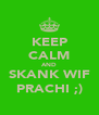 KEEP CALM AND SKANK WIF PRACHI ;) - Personalised Poster A4 size