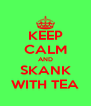 KEEP CALM AND SKANK WITH TEA - Personalised Poster A4 size