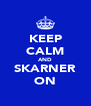 KEEP CALM AND SKARNER ON - Personalised Poster A4 size