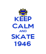 KEEP CALM AND SKATE 1946 - Personalised Poster A4 size