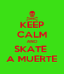 KEEP CALM AND SKATE  A MUERTE - Personalised Poster A4 size
