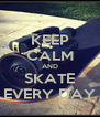 KEEP CALM AND  SKATE   EVERY DAY  - Personalised Poster A4 size