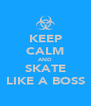 KEEP CALM AND SKATE LIKE A BOSS - Personalised Poster A4 size