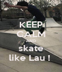 KEEP CALM AND skate like Lau !  - Personalised Poster A4 size