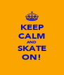 KEEP CALM AND SKATE ON! - Personalised Poster A4 size