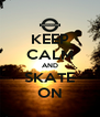 KEEP CALM AND SKATE ON - Personalised Poster A4 size