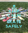 KEEP CALM AND SKATE SAFELY - Personalised Poster A4 size