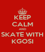 KEEP CALM AND SKATE WITH KGOSI - Personalised Poster A4 size