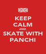 KEEP CALM AND SKATE WITH PANCHI - Personalised Poster A4 size