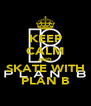 KEEP CALM AND SKATE WITH PLAN B - Personalised Poster A4 size