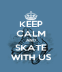 KEEP CALM AND SKATE WITH US - Personalised Poster A4 size