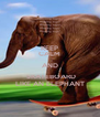 KEEP CALM AND  SKATEBOARD LIKE AN ELEPHANT - Personalised Poster A4 size