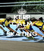 KEEP CALM AND SKATING  - Personalised Poster A4 size