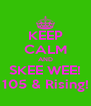 KEEP CALM AND SKEE WEE! 105 & Rising! - Personalised Poster A4 size
