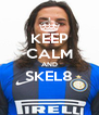 KEEP CALM AND SKEL8  - Personalised Poster A4 size