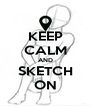 KEEP CALM AND SKETCH ON - Personalised Poster A4 size