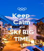 Keep  Calm and SKI BIG TIME - Personalised Poster A4 size