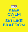 KEEP CALM AND SKI LIKE BRAEDON - Personalised Poster A4 size