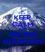 KEEP CALM AND SKI THE MOUNTAIN - Personalised Poster A4 size