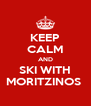 KEEP CALM AND SKI WITH MORITZINOS  - Personalised Poster A4 size