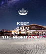 KEEP CALM AND SKI WITH  THE MORITZINOS  - Personalised Poster A4 size