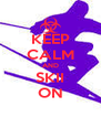 KEEP CALM AND SKII ON - Personalised Poster A4 size