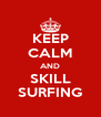 KEEP CALM AND SKILL SURFING - Personalised Poster A4 size