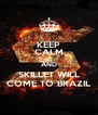 KEEP CALM AND SKILLET WILL COME TO BRAZIL - Personalised Poster A4 size