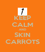 KEEP CALM AND SKIN CARROTS - Personalised Poster A4 size