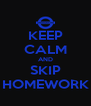 KEEP CALM AND SKIP HOMEWORK - Personalised Poster A4 size